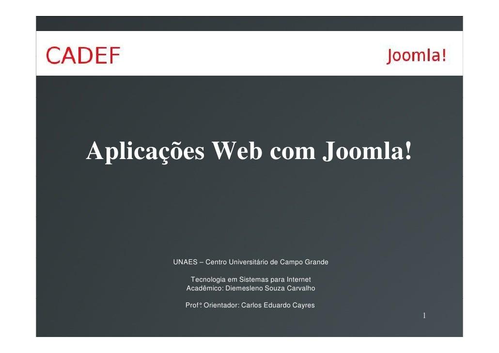 Aplicações Web com Joomla!      UNAES – Centro Universitário de Campo Grande          Tecnologia em Sistemas para Internet...