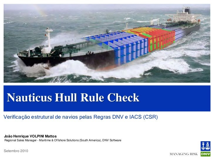 Nauticus Hull Rule CheckVerificação estrutural de navios pelas Regras DNV e IACS (CSR)João Henrique VOLPINI MattosRegional...