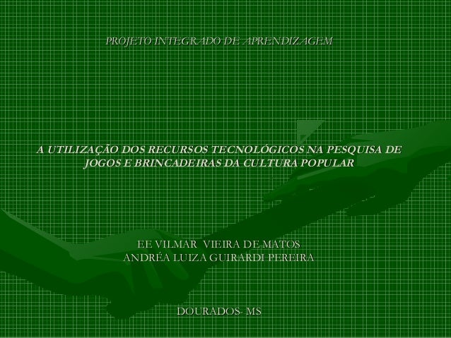 PROJETO INTEGRADO DE APRENDIZAGEMPROJETO INTEGRADO DE APRENDIZAGEM A UTILIZAÇÃO DOS RECURSOS TECNOLÓGICOS NA PESQUISA DEA ...