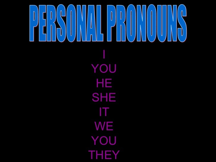 I YOU HE SHE IT WE YOU THEY PERSONAL PRONOUNS