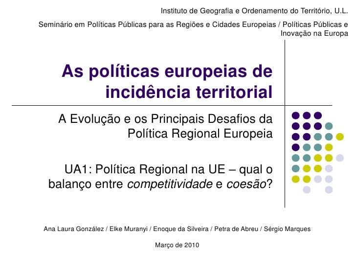 Instituto de Geografia e Ordenamento do Território, U.L.<br />Seminário em Políticas Públicas para as Regiões e Cidades Eu...