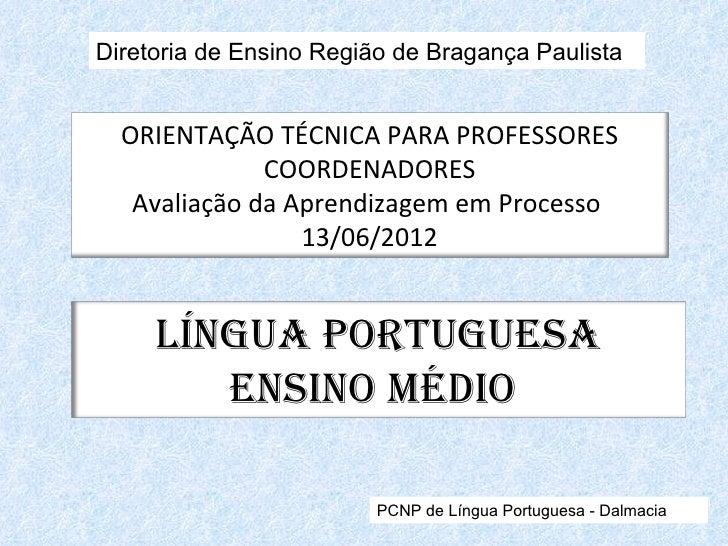 Diretoria de Ensino Região de Bragança Paulista  ORIENTAÇÃO TÉCNICA PARA PROFESSORES              COORDENADORES   Avaliaçã...