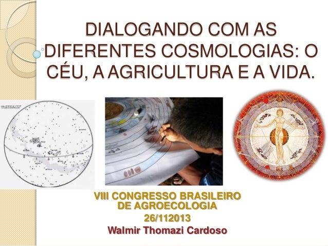 DIALOGANDO COM AS DIFERENTES COSMOLOGIAS: O CÉU, A AGRICULTURA E A VIDA.  VIII CONGRESSO BRASILEIRO DE AGROECOLOGIA 26/112...