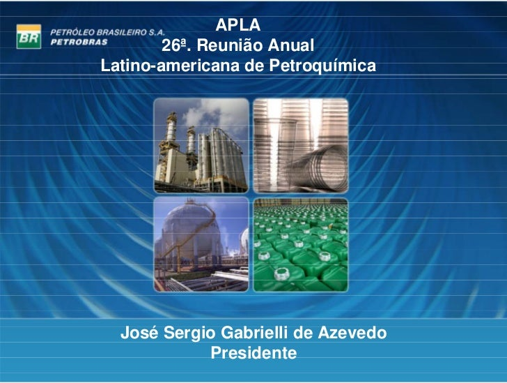 APLA         26ª. Reunião Anual Latino-americana de Petroquímica       José Sergio Gabrielli de Azevedo             Presid...