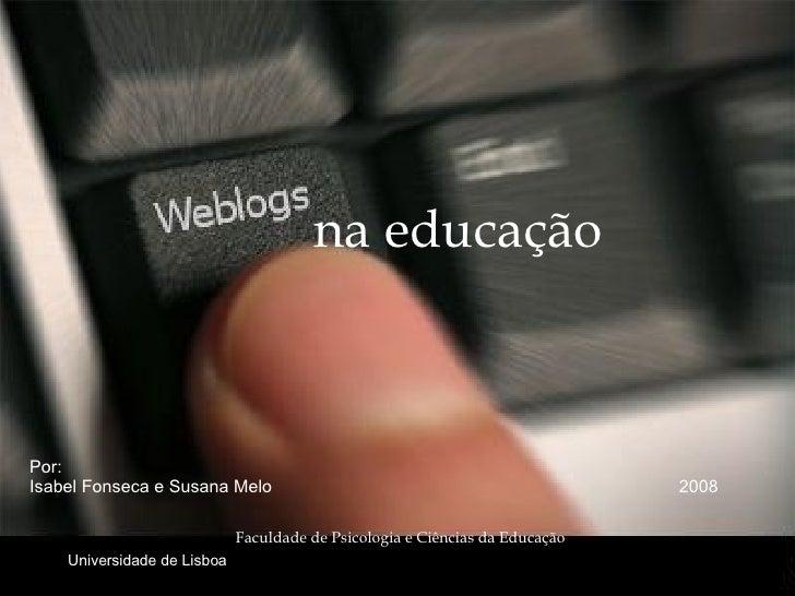 na educação Por:  Isabel Fonseca e Susana Melo  2008 Faculdade de Psicologia e Ciências da Educação Universidade de Lisboa