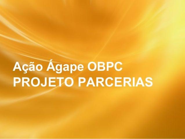 Ação Ágape OBPC PROJETO PARCERIAS