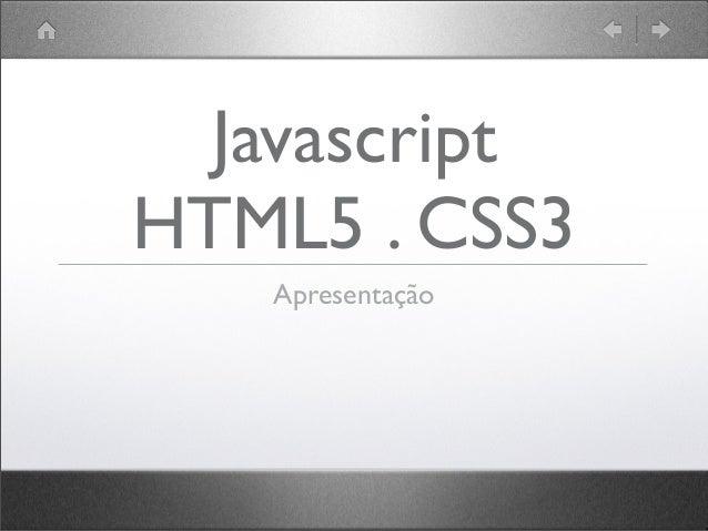 Javascript HTML5 . CSS3 Apresentação