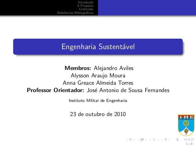 Introdu¸c˜ao A Proposta Conclus˜ao Referˆencias Bibliogr´aficas Engenharia Sustent´avel Membros: Alejandro Aviles Alysson A...