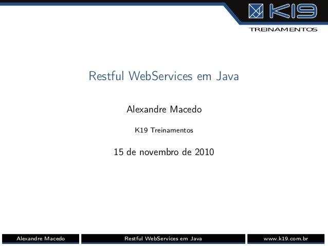 Restful WebServices em Java Alexandre Macedo K19 Treinamentos 15 de novembro de 2010 Alexandre Macedo Restful WebServices ...