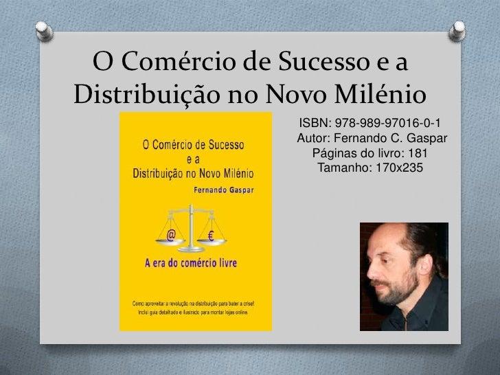 O Comércio de Sucesso e a Distribuição no Novo Milénio<br />ISBN: 978-989-97016-0-1 <br />Autor: Fernando C. GasparPáginas...