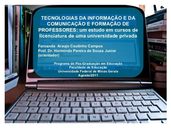 TECNOLOGIAS DA INFORMAÇÃO E DA COMUNICAÇÃO E FORMAÇÃO DE PROFESSORES: um estudo em cursos de licenciatura de uma universid...