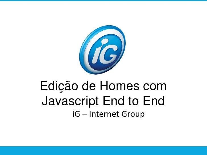 Edição de Homes com Javascript End to End<br />iG – Internet Group<br />