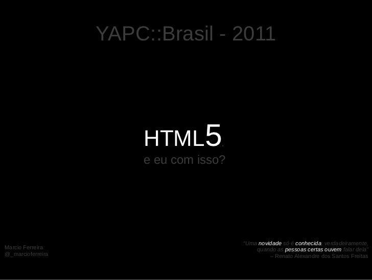 YAPC::Brasil 2011 - HTML5, e eu com isso?