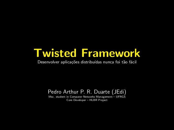 Twisted FrameworkDesenvolver aplica¸˜es distribu´                  co           ıdas nunca foi t˜o f´cil                  ...