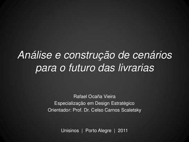 Análise e construção de cenários   para o futuro das livrarias                  Rafael Ocaña Vieira         Especialização...