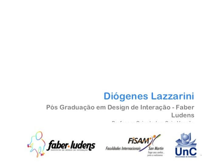 Diógenes Lazzarini Pós Graduação em Design de Interação - Faber Ludens Professor Orientador: Caio Vassão