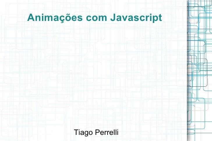 Animações com Javascript        Tiago Perrelli