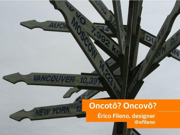 Oncotô? Oncovô?            Érico Fileno, designer                          @efileno@efileno                             1 ...