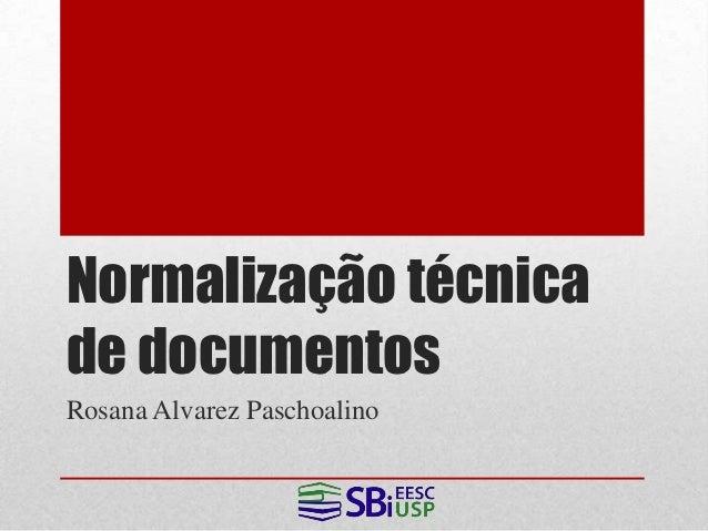 Normalização técnicade documentosRosana Alvarez Paschoalino
