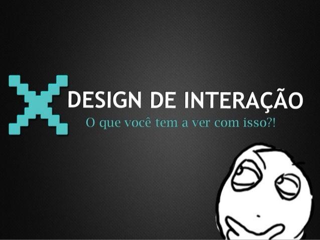 Design de Interação: O que você tem a ver com isso?!