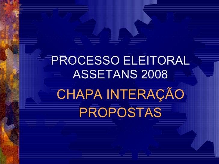 PROCESSO ELEITORAL ASSETANS 2008 CHAPA INTERAÇÃO PROPOSTAS
