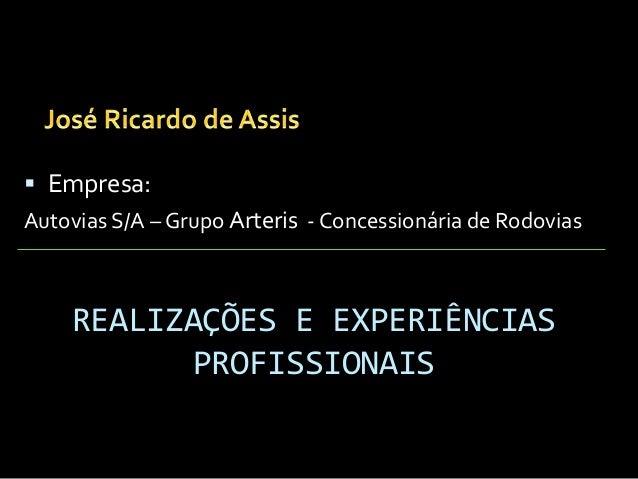 REALIZAÇÕES E EXPERIÊNCIAS PROFISSIONAIS  Empresa: Autovias S/A – Grupo Arteris - Concessionária de Rodovias