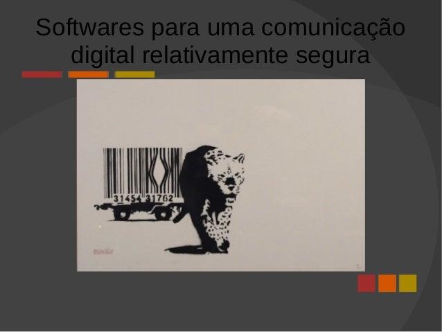 Softwares para uma comunicação digital relativamente segura