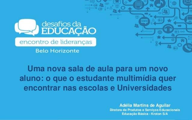 Uma nova sala de aula para um novo aluno: o que o estudante multimídia quer encontrar nas escolas e Universidades Adélia M...