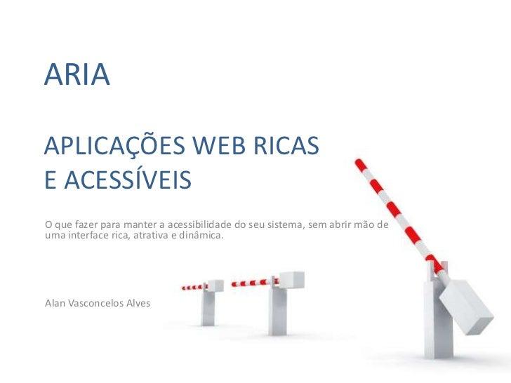 ARIAAPLICAÇÕES WEB RICASE ACESSÍVEISO que fazer para manter a acessibilidade do seu sistema, sem abrir mão deuma interface...
