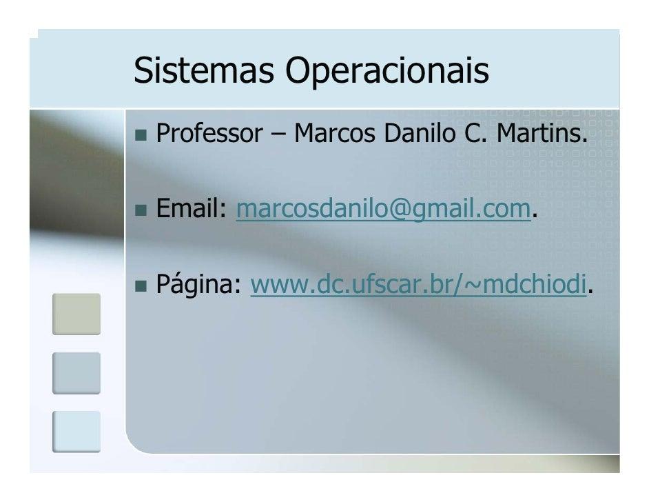Sistemas Operacionais  Professor – Marcos Danilo C. Martins.   Email: marcosdanilo@gmail.com.   Página: www.dc.ufscar.br/~...