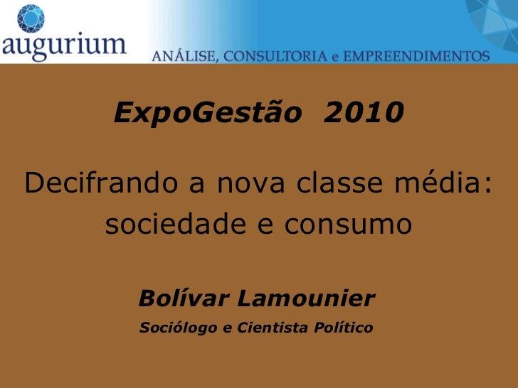 ExpoGestão 2010Decifrando a nova classe média:      sociedade e consumo       Bolívar Lamounier       Sociólogo e Cientist...