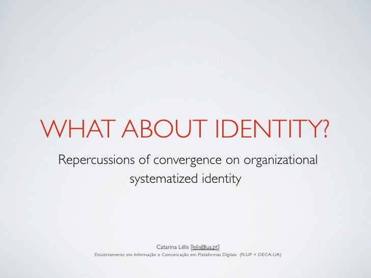 WHAT ABOUT IDENTITY?  Repercussions of convergence on organizational              systematized identity                   ...