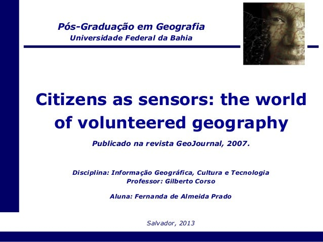 Pós-Graduação em Geografia    Universidade Federal da BahiaCitizens as sensors: the world  of volunteered geography       ...