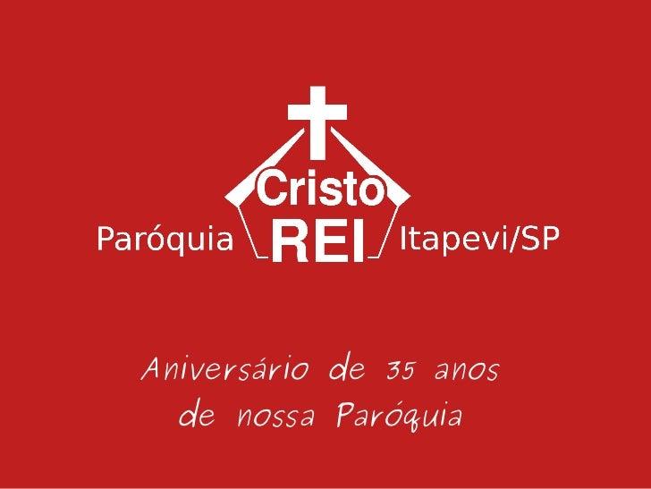Aniversário de 35 anos da Paróquia Cristo Rei