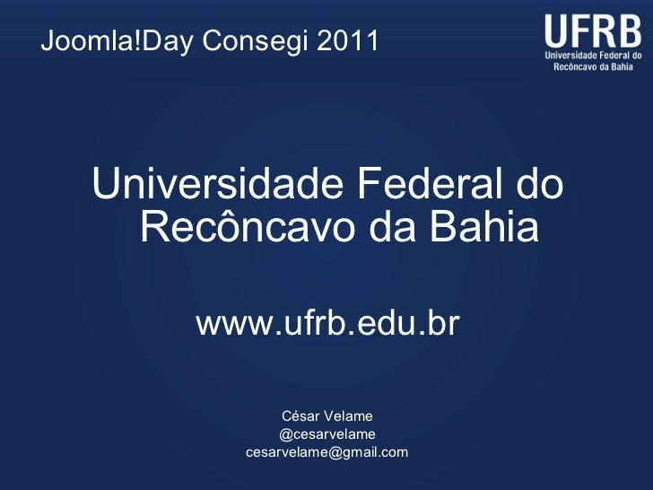 <ul><li>Universidade Federal do Recôncavo da Bahia </li></ul><ul><li>www.ufrb.edu.br </li></ul><ul><li>César Velame </li><...