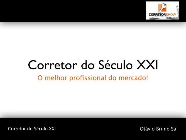 Corretor do Século XXI  Corretor do Século XXI Otávio Bruno Sá
