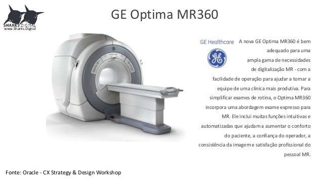 GE Optima MR360 A nova GE Optima MR360 é bem adequado para uma ampla gama de necessidades de digitalização MR - com a faci...
