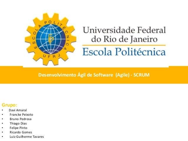 Desenvolvimento Ágil de Software (Agile) - SCRUM  Grupo:  • Davi Amaral  • Francke Peixoto  • Bruno Pedrosa  • Thiago Dias...