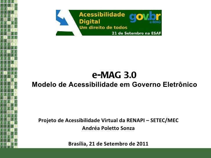 <ul>e-MAG 3.0 </ul><ul>Modelo de Acessibilidade em Governo Eletrônico </ul><ul>Projeto de Acessibilidade Virtual da RENAPI...