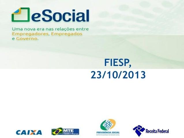 Apresentação sobre  eSocial realizada na FIESP em 22.10.2013