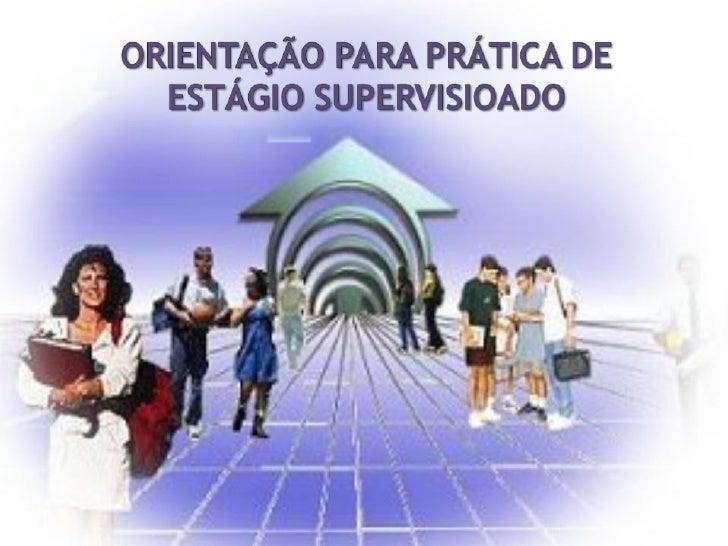 Nesta        atividade    será       demonstrado superficialmente a importância do Estágio Supervisionado e o processo da ...
