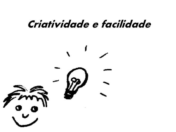 Criatividade e facilidade