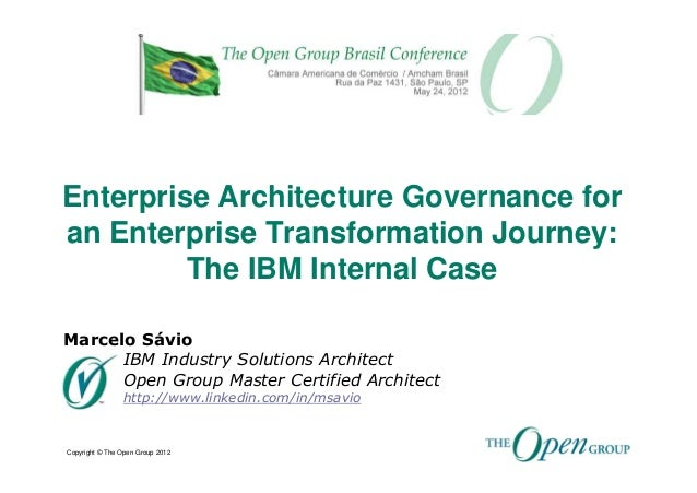 Enterprise Architecture Governance foran Enterprise Transformation Journey:         The IBM Internal CaseMarcelo Sávio    ...