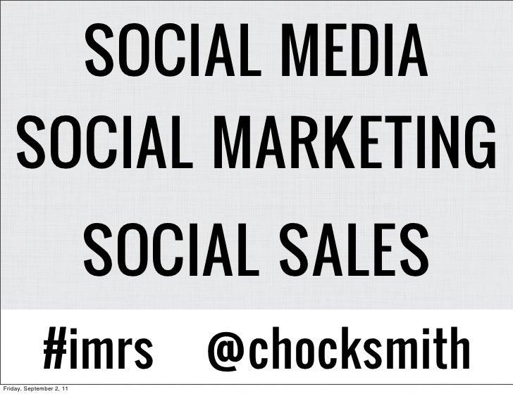 SOCIAL MEDIA   SOCIAL MARKETING                          SOCIAL SALES             #imrsFriday, September 2, 11            ...