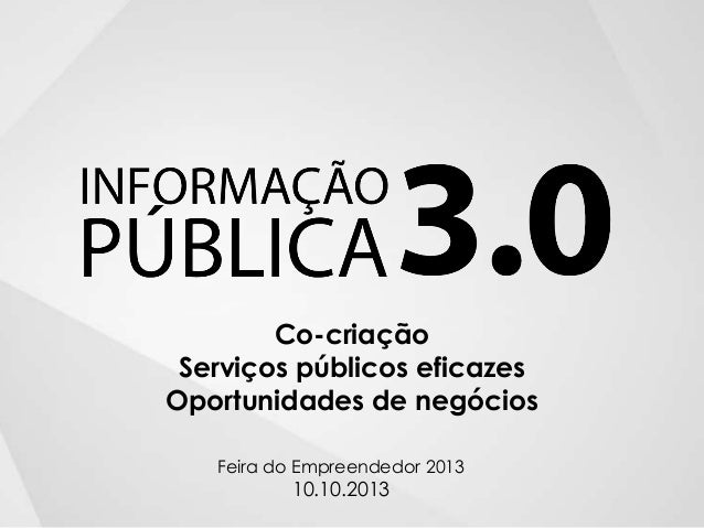 Co-criação Serviços públicos eficazes Oportunidades de negócios Feira do Empreendedor 2013  10.10.2013