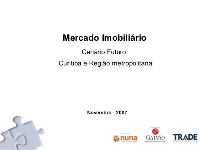 Mercado Imobiliário Cenário Futuro Curitiba e Região metropolitana Novembro - 2007
