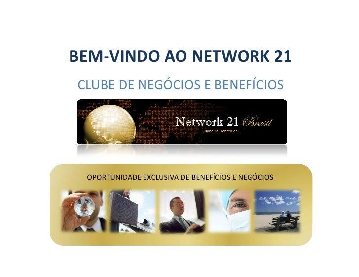 BEM-VINDO AO NETWORK 21 CLUBE DE NEGÓCIOS E BENEFÍCIOS      OPORTUNIDADE EXCLUSIVA DE BENEFÍCIOS E NEGÓCIOS