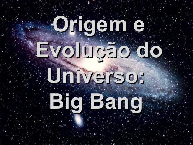 Origem eEvolução do Universo: Big Bang