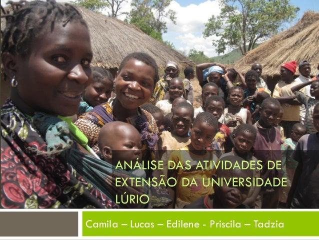 ANÁLISE DAS ATIVIDADES DE EXTENSÃO DA UNIVERSIDADE LÚRIO Camila – Lucas – Edilene - Priscila – Tadzia