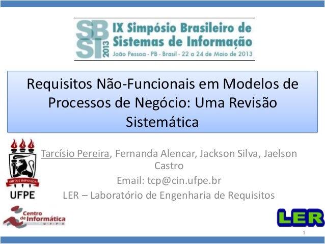 Requisitos Não-Funcionais em Modelos deProcessos de Negócio: Uma RevisãoSistemáticaTarcísio Pereira, Fernanda Alencar, Jac...